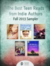 The Best Teen Reads from Indie Authors: Fall 2013 Sampler (Young Adult Fiction) - Laura Anderson Kurk, Jennifer Murgia, Rajdeep Paulus, Laura L. Smith, Stephanie Morrill