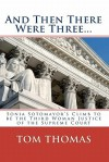 And Then There Were Three...: Sonia Sotomayor's Climb to Be the Third Woman Justice of the Supreme Court - Tom Thomas