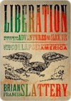 Liberation: Being the Adventures of the Slick Six After the Collapse of the United States of America - Brian Francis Slattery