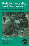 Religion, Morality and the Person: Essays on Tallensi Religion - Meyer Fortes