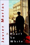 A Heart So White - Javier Marías, Margaret Jull Costa