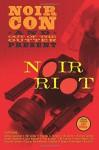 Noir Riot: Presented by NoirCon and Out of the Gutter (Volume 1) - Jeff Wong and Lou Boxer, Cullen Gallagher, Ken Bruen, Bill Crider, Richard Godwin, Paul Krueger, BV Lawson, Suzanne Lummis, James Campbell, Joseph Goodrich