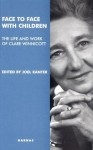 Face to Face with Children: The Life and Work of Clare Winnicott - Joel Kanter, Jeremy Holmes