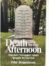 Death in the Afternoon: America's Newspaper Giants Struggle for Survival - Peter Benjaminson