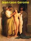 169 Color Paintings of Jean-Leon Gerome (Jean-Léon Gérôme) - French Academic Painter and Sculptor (May 11, 1824 - January 10, 1904) - Jacek Michalak, Jean-Leon Gerome
