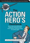 The Action Hero's Handbook: How to Catch a Great White Shark, Perform the Vulcan Nerve Pinch, Track a Fugitive, and Dozens of Other TV and Movie Skills - David Borgenicht, Joe Borgenicht