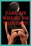 Take Me Where I'm Tightest: Five First Anal Sex Erotica Stories - Sandra Strike, Morghan Rhees, Kandace Tunn, Nancy Brockton, Jane Kemp