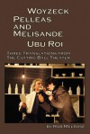 Woyzeck, Pelleas and Melisande, Ubu Roi: Three Translations from the Cutting Ball Theater - Maurice Maeterlinck, Alfred Jarry, Rob Melrose