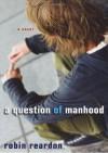 A Question of Manhood - Robin Reardon