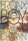 Bronx Boy: A Memoir - Jerome Charyn