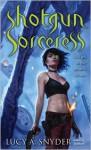 Shotgun Sorceress - Lucy A. Snyder