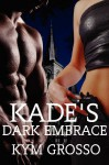 Kade's Dark Embrace - Kym Grosso