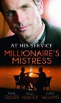 At His Service: Millionaire's Mistress - Anne Oliver, Kelly Hunter, Cathy Williams