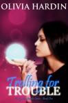 Trolling for Trouble - Olivia Hardin