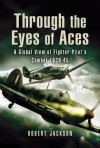 Through the Eyes of the World's Fighter Aces: The Greatest Fighter Pilots of World War Two - Robert Jackson