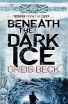 Beneath the Dark Ice. Greig Beck - Greig Beck