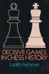 Decisive Games in Chess History - Ludek Pachman, Ludek Apshman, A.S. Russell