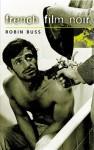 French Film Noir - Robin Buss