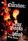 The Question: The Five Books of Blood - Greg Rucka, Tom Mandrake, Matthew Clark, Jesus Saiz