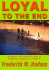 Loyal To The End: A Personal And Factual Account Of National Service In Malaya - Frederick William Hudson, Cross OBE FABI MIL BA, Lt Colonel John, Madeline Fish, Stella Hudson