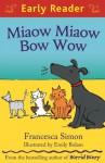 Miaow Miaow Bow Wow - Francesca Simon