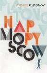 Happy Moscow - Andrei Platonov, Robert Chandler