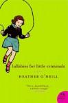Lullabies for Little Criminals - Heather O'Neill
