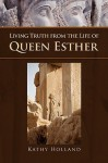 Living Truth from the Life of Queen Esther - Kathy Holland