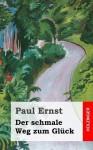 Der Schmale Weg Zum Gluck - Paul Ernst