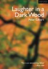 Laughter in a Dark Wood - Peter Gilbert