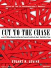 Cut to the Chase: And 99 Other Rules to Liberate Yourself and Gain Back the Gift of Time - Stuart R. Levine, Alan Sklar