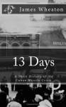 13 Days: A Short History of the Cuban Missile Crisis - James K. Wheaton, Golgotha Press