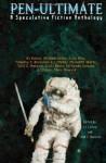 Pen-Ultimate: A Speculative Fiction Anthology - L.J. Cohen, Talib S. Hussain, K.J. Kabza, William Gerke, Julia Rios, Timothy S. Kroecker, E.L. Mellor, Meredith Watts, Scott Davis, Fernando Salazar, Chris Howard