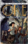 The First Book of Ore: The Foundry's Edge - Cam Baity, Benny Zelkowicz, John Foster