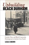 Upbuilding Black Durham: Gender, Class, and Black Community Development in the Jim Crow South (John Hope Franklin Series in African American History and Culture) - Leslie Brown