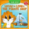 Lucas The Lion & The Pirate Ship (Jungle Juniors Storybook Book 1) - Rachel Michaels, Peter Philipp, Smokini