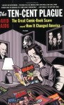 The Ten-Cent Plague: The Great Comic-Book Scare and How It Changed Amer - David Hajdu