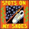 Spots on My Shoes: Early Learning Board Books - John Clementson