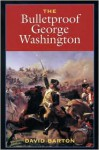 The Bulletproof George Washington - David Barton