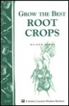 Grow the Best Root Crops: Storey's Country Wisdom Bulletin A-117 - Weldon Burge
