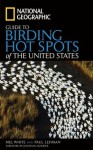 National Geographic Guide to Birding Hot Spots of the United States - Mel White, Paul Lehman, Jonathan Alderfer