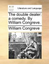 The Double Dealer: A Comedy - William Congreve