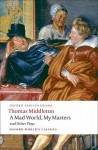 A Mad World, My Masters/Michaelmas Term/A Trick to Catch the Old One/No Wit, No Help Like a Woman's - Thomas Middleton, Michael Taylor