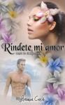 RÍNDETE MI AMOR (Versión actualizada) (Amor en cadena II) (Spanish Edition) - Lorraine Cocó, Álvaro Rodríguez