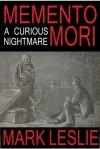 Memento Mori: A Curious Nightmare - Mark Leslie