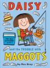Daisy and the Trouble with Maggots - Kes Gray, Nick Sharratt, Garry Parsons