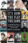 It's How You Play the Game: The Powerful Sports Moments That Taught Lasting Values to America's Finest - Brian Kilmeade
