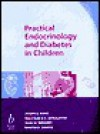 Practical Endocrinology and Diabetes in Child - Joseph E. Raine, M.O. Savage, John W. Gregory