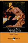 How Love Came to Professor Guildea (Dodo Press) - Robert Smythe Hichens