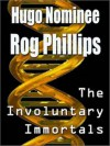 Involuntary Immortals: Lost Pulp Magazine Classic [The Rog Phillips Collection] - Rog Phillips